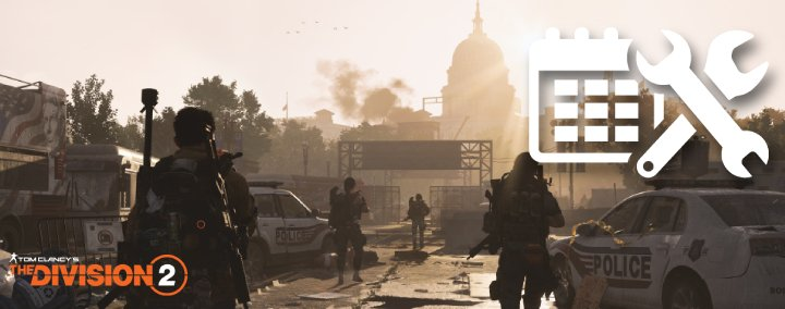 The Division 2 Maintenance Today